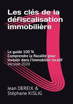 Les clés de la défiscalisation immobilière, le guide 100 %. Comprendre la fiscalité pour investir dans l'immobilier locatif, le livre formation &  information pour tous.