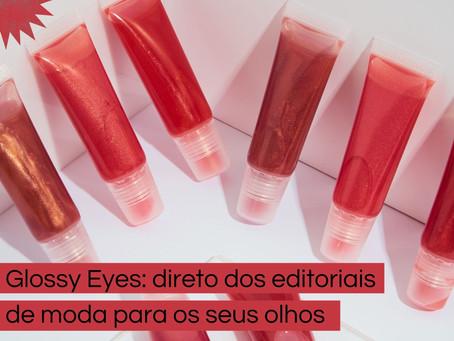 Glossy eyes: dos editoriais de moda para os seus olhos