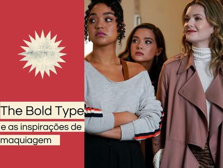 The Bold Type: a série que vai te inspirar nas maquiagens