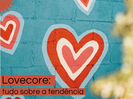Lovecore: tudo que você precisa saber sobre a tendência