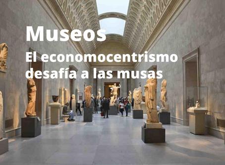 Museos. El economocentrismo desafía a las musas