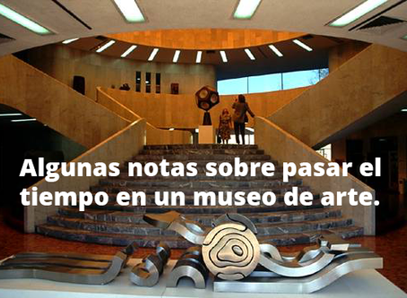 Algunas notas sobre pasar el tiempo en un museo de arte