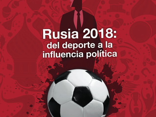 Rusia 2018: del deporte a la influencia política. Julio-Agosto 2018. Año 9. Núm. 50