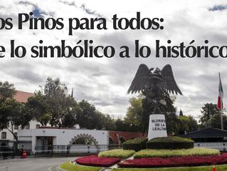 Los Pinos para todos: de lo simbólico a lo histórico.