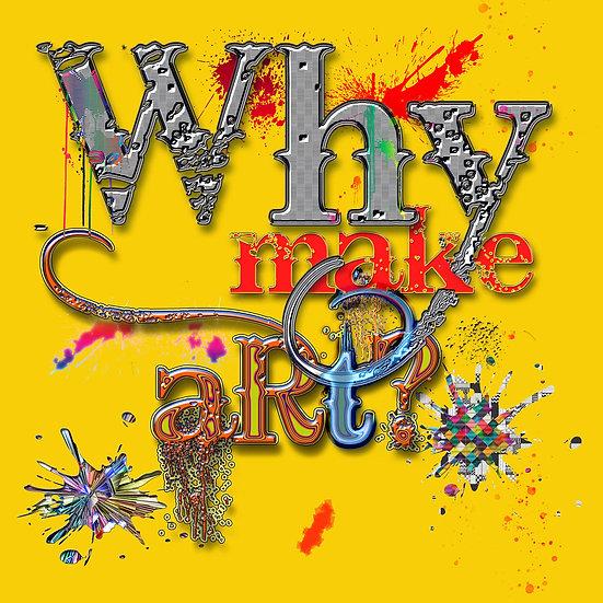 Why Make Art?
