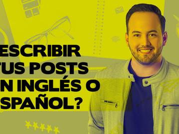 ¿Escribir tus posts en INGLÉS o ESPAÑOL?
