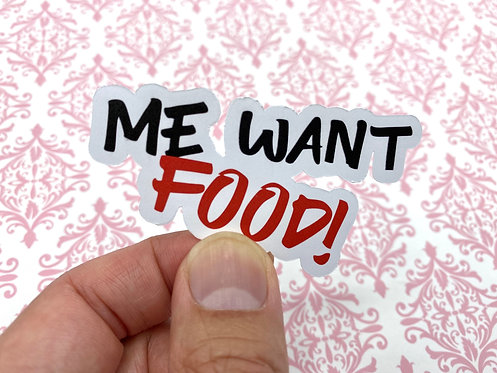 Me Want Food!