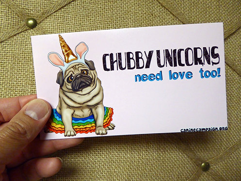 Chubby Unicorns Need Love Too (Bumper Sticker)