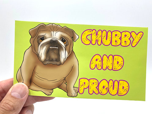 Chubby and Proud (Bumper Sticker)