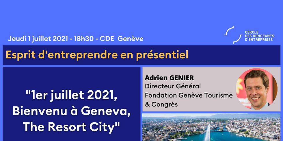Esprit d'entreprendre Genève ¦ 1er juillet 2021, Bienvenu à Geneva, The Resort City