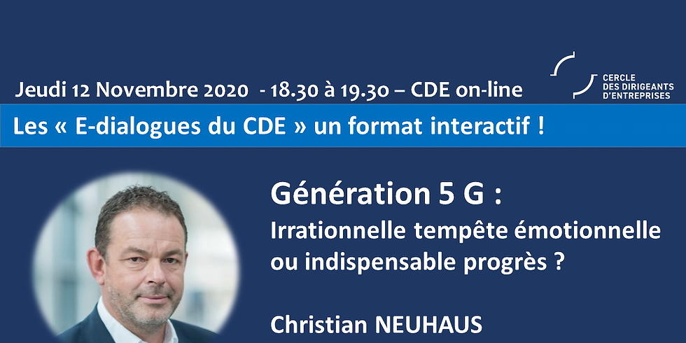 E-Dialogue avec Christian NEUHAUS - Génération 5 G : Irrationnelle tempête émotionnelle ou indispensable progrès ?
