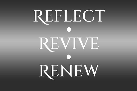 Reflect * Revive * Renew