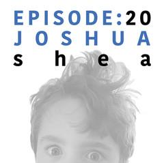 EP 20 | Joshua Shea.jpg