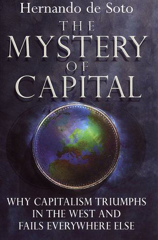 """""""The Hour of Capitalism's Greatest Triumph is its Hour of Crisis."""" -Hernando de Soto,The Mystery of Capital"""