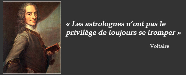 Voltaire : les astrologues n'ont pas le privilège de toujours se tromper.