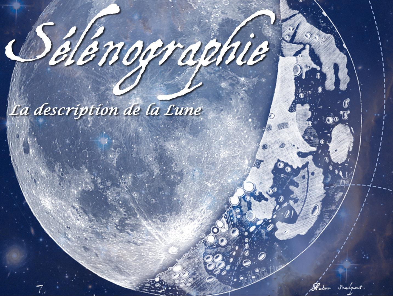 Sélénographie, la description de la Lune