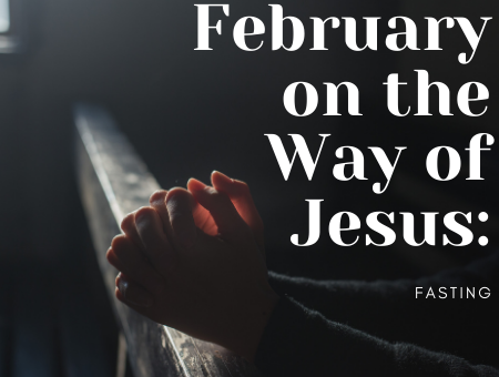 February on the Way of Jesus: Fasting