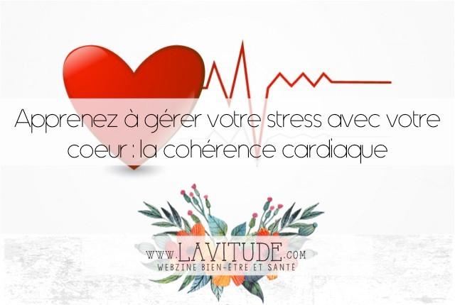 Apprenez à gérer votre stress avec votre coeur grâce à la cohérence cardiaque