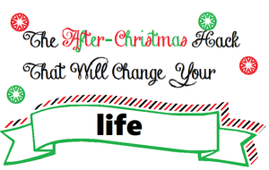 The After-Christmas Hack that Will Change Your Life