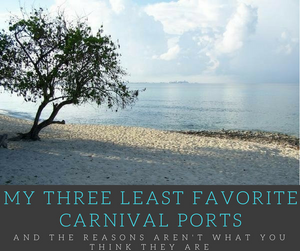 Not all cruise ports are created equally.  Check out this short list of my least favorite Carnival ports and a the reasons why.