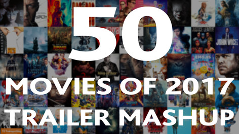 50 BEST MOVIES OF 2017 - TRAILER MASHUP