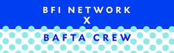 BFI Network X BAFTA Crew