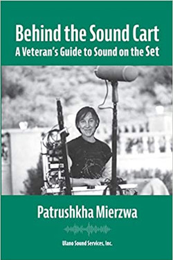 Behind the Sound Cart: A Veteran's Guide to Sound on the Set by Patrushkha Mierzwa