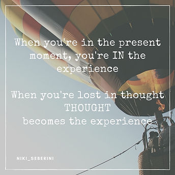 Quote - Niki Seberini - be in the experience of now and not lost in thought