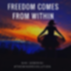 FREEDOM COMES FROM WITHIN.png