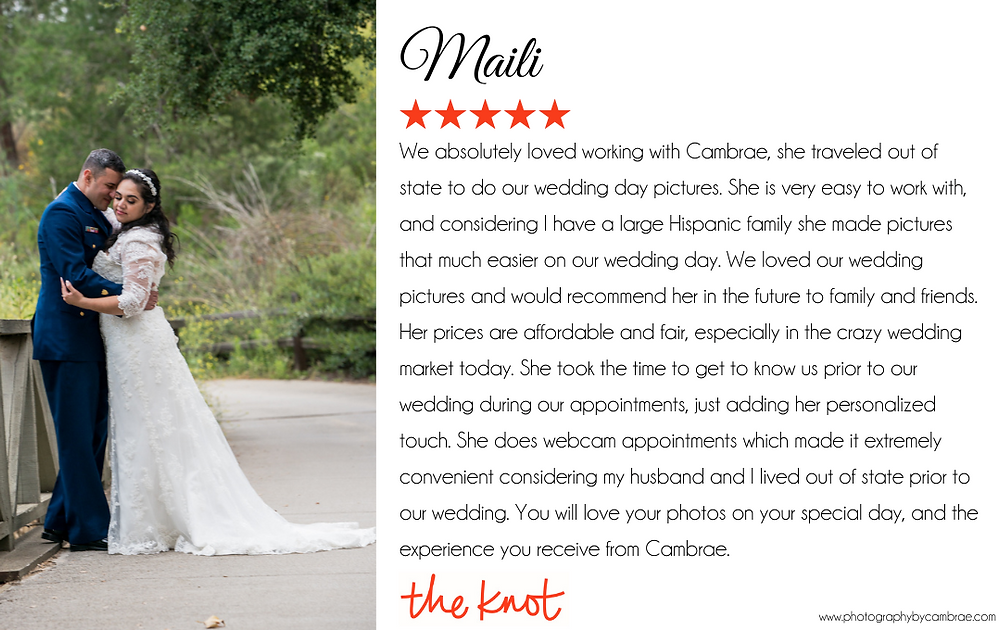 We absolutely loved working with Cambrae, she traveled out of state to do our wedding day pictures. She is very easy to work with, and considering I have a large Hispanic family she made pictures that much easier on our wedding day. We loved our wedding pictures and would recommend her in the future to family and friends. Her prices are affordable and fair, especially in the crazy wedding market today. She took the time to get to know us prior to our wedding during our appointments, just adding her personalized touch. She does webcam appointments which made it extremely convenient considering my husband and I lived out of state prior to our wedding. You will love your photos on your special day, and the experience you receive from Cambrae.