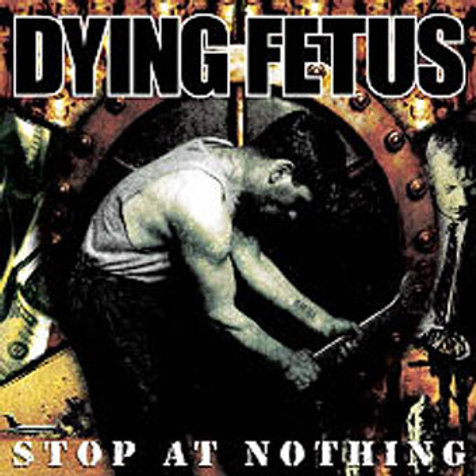 Dying Fetus – Stop At Nothing