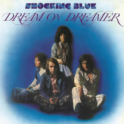 Shocking Blue – Dream On Dreamer