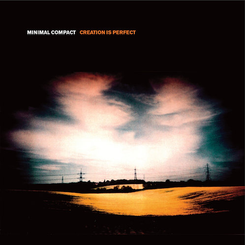 Minimal Compact – Creation is Perfect