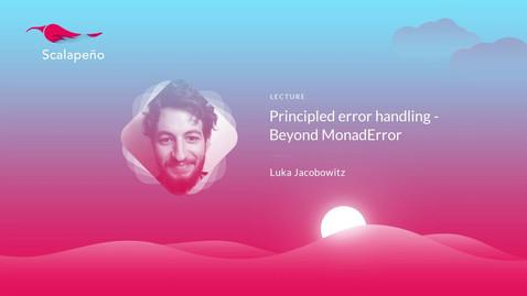 Principled error handling - Beyond MonadError - Luka Jacobowitz