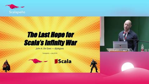 Keynote: The Last Hope for Scala's Infinity War - John A. De Goes