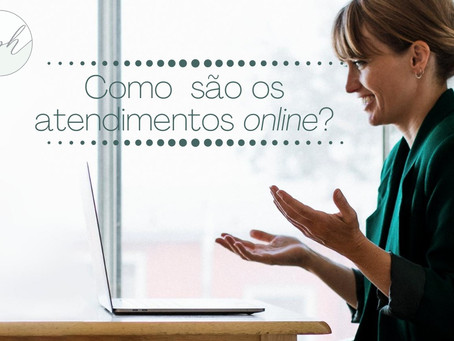Como são os atendimentos online?