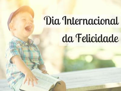 20 de Março Dia Internacional da Felicidade!