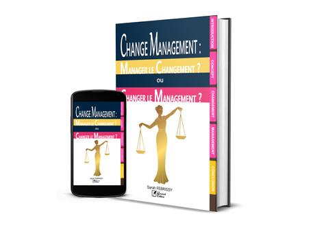 CHANGE MANAGEMENT : MANAGER LE CHANGEMENT OU CHANGER LE MANAGEMENT ?