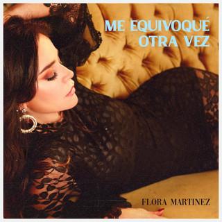Flora Martínez - Me Equivoqué Otra Vez