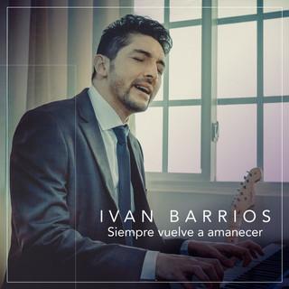 Iván Barrios - Siempre Vuelve a Amanecer
