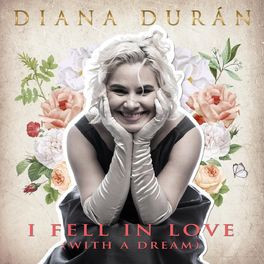 Diana Durán - I Fell In Love (with a dream)