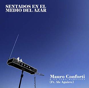 """Mauro Conforti & La Viuda Marciana ft. Ale Aguirre """"Sentados en el Medio del Azar"""""""