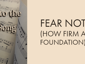 Into the Song - Fear Not (How Firm a Foundation)