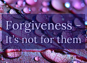 Forgiveness - It's Not For Them