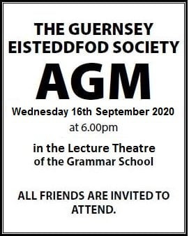 The AGM of the Guernsey Eisteddfod Society will be held on Wednesday 16th September at 6pm in the Lecture Theatre at the Grammar School. ALL FRIENDS ARE INVITED TO ATTEND.