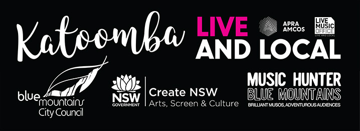 Katoomba Live and Local, sponsored by Live Music Office, APRA AMCOS, Blue Mountains City Council, Create NSW and Music Hunter Blue Mountains.