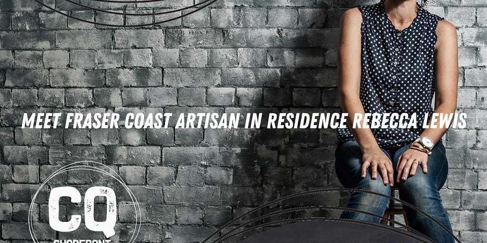 WEBINAR - Meet Fraser Coast Artisan in Residence Rebecca Lewis