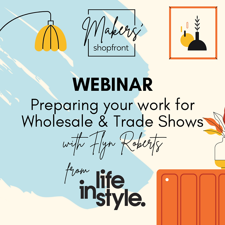 LIVE WEBINAR - Preparing your work for wholesale & trade shows with Life Instyle Event Director Flyn Roberts