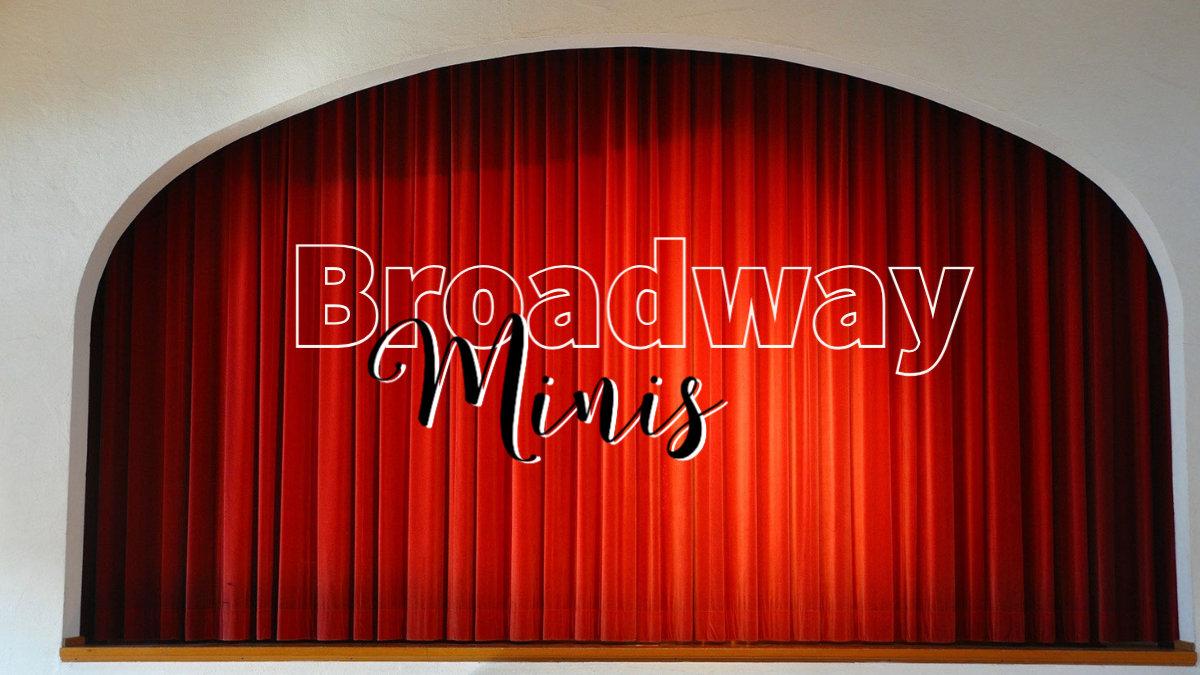 Broadway Minis