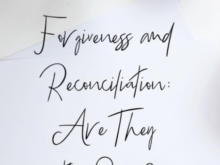 Forgiveness and Reconciliation: Are They the Same?